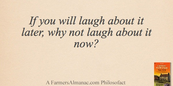 If you will laugh about it later, why not laugh about it now?image preview